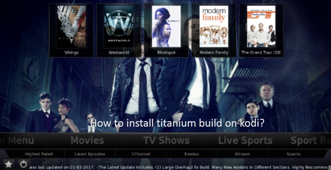 How To Install Titanium Build On Kodi Krypton 17 Amp Jarvis