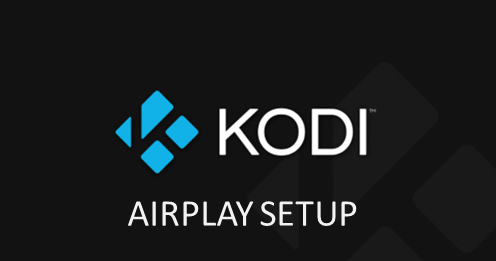 KODI AIRPLAY INSTALLATION, SETUP & HOW TO USE GUIDE