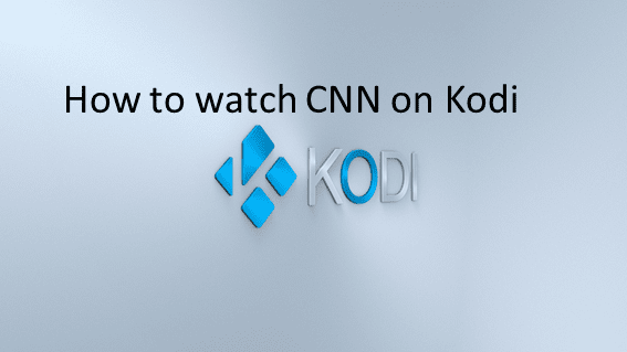 How to watch CNN live on Kodi krypton 17? [A detailed tutorial]