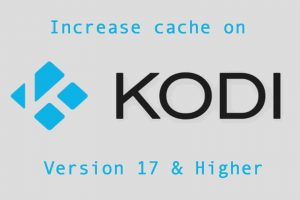 how to increase cache on kodi