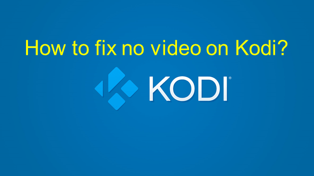 Kodi no video only audio error? Here is how you can fix it